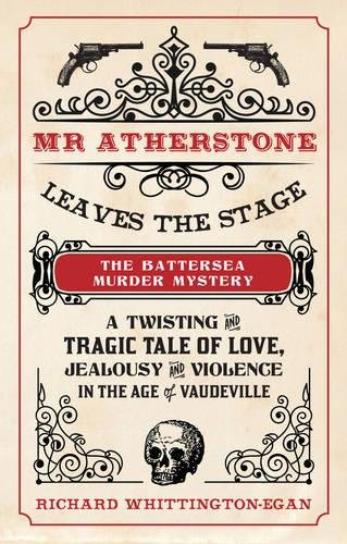 Read Online Mr Atherstone Leaves the Stage The Battersea Murder Mystery: A Twisting and Tragic Tale of Love, Jealousy and Violence in the age of Vaudeville PDF
