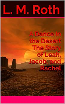 A Dance In the Desert The Story of Leah, Jacob, and Rachel by [Roth, L. M.]