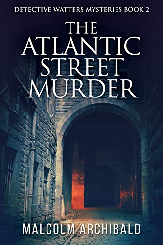 The Atlantic Street Murder (Detective Watters Mysteries Book 2) by [Archibald, Malcolm]