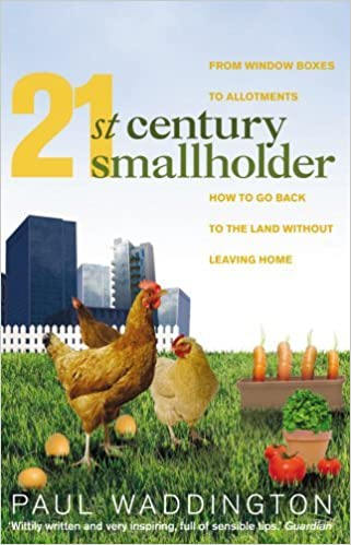 21st-Century Smallholder: From Window Boxes To Allotments: How To Go Back To The Land Without Leaving Home by Paul Waddington (2008-03-11)