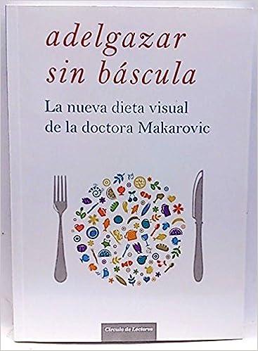Adelgazar sin báscula, la nueva dieta visual de la doctora ...
