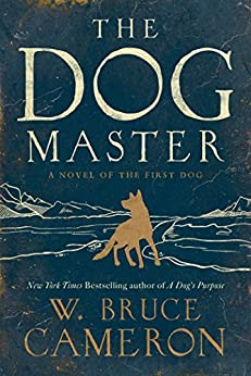 The Dog Master: A Novel of the First Dog by [Cameron, W. Bruce]