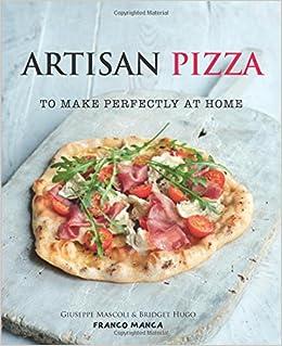 Artisan Pizza To Make Perfectly At Home Giuseppe Mascoli Bridget Hugo 9781909487314 Amazon Books