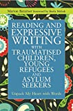 Reading and Expressive Writing with Traumatised Children, Young Refugees and Asylum Seekers 1st Edition