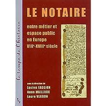 Le notaire: Entre métier et espace public en Europe VIIIe-XVIIIe siècle (Le temps de l'histoire)