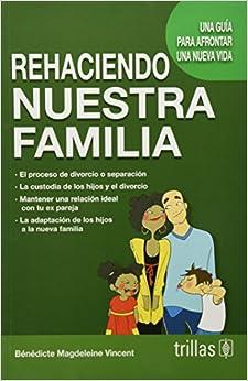 Rehaciendo nuestra familia / Rebuilding our family: Una guía para afrontar una nueva vida / A guide to face a new life