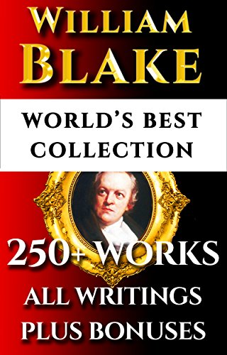 William Blake Complete Works – World's Best Ultimate Collection - 250+ Works- All Poetry, Poems, Prose, Annotations, Letters & Rarities Plus Biography and Bonuses [Annotated] (English Edition)