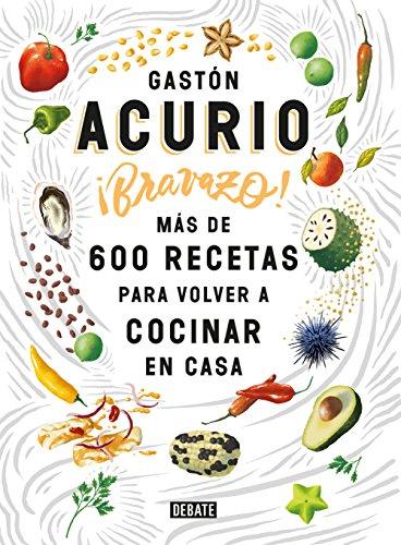 Bravazo Más De 600 Recetas Para Volver A Cocinar En Casa Spanish Edition