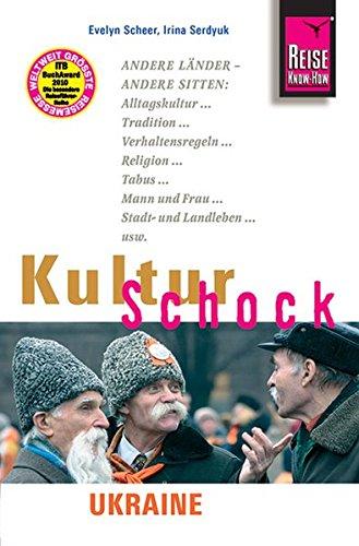 Reise Know-How KulturSchock Ukraine: Alltagskultur, Traditionen, Verhaltensregeln, ... Taschenbuch – September 2007 Irina Serdyuk Evelyn Scheer 3831716269 Reiseberichte / Europa