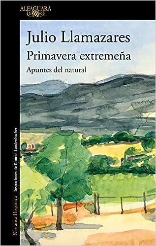 Primavera extremeña: Apuntes del natural (Hispánica): Amazon.es: Llamazares, Julio: Libros