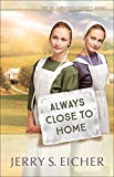 img - for Always Close to Home (The St. Lawrence County Amish) book / textbook / text book