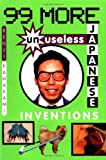 99 More Unuseless Japanese Inventions, Kenji Kawakami and Dan Papia, 0393317439