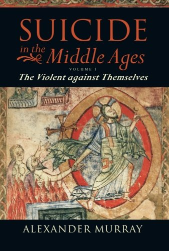 Suicide in the Middle Ages: Volume 1: The Violent Against Themselves by Oxford University Press