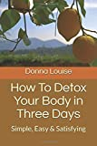 How To Detox Your Body in Three Days: Simple, Easy & Satisfying