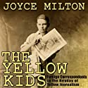 The Yellow Kids: Foreign Correspondents in the Heyday of Yellow Journalism Audiobook by Joyce Milton Narrated by Gary Dikeos