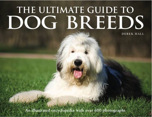 The Ultimate Guide to Dog Breeds: An Illustrated Encyclopedia with Over 600 Photographs