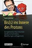 Bis(s) ins Innere des Protons: Ein Science Slam durch die Welt der Elementarteilchen, Beschleuniger und Supernerds (German Edition)