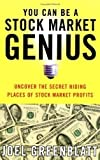 you can be stock market genius - You Can be a Stock Market Genius: Uncover the Secret Hiding Places of Stock Market Profits by Greenblatt, Joel 1st (first) Fireside Edition (1999)