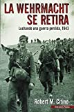 img - for La Werhmacht se retira: Luchando una guerra perdida, 1943 book / textbook / text book