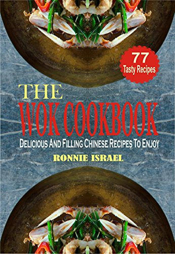 The Wok Cookbook: Delicious And Filling Chinese Recipes To Enjoy by Ronnie Israel