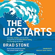 The Upstarts: How Uber, Airbnb, and the Killer Companies of the New Silicon Valley Are Changing the World Audiobook by Brad Stone Narrated by Dean Temple