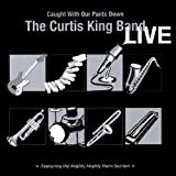 Curtis King Band Live-Caught With Our Pants Down