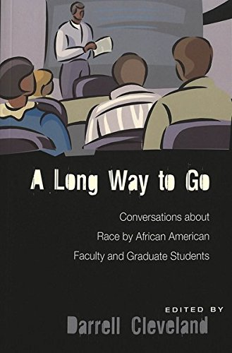 A Long Way to Go: Conversations about Race by African American Faculty and Graduate Students (Higher Ed)