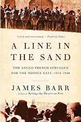 A Line in the Sand - The Anglo-French Struggle for the Middle East, 1914-1948