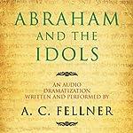 Abraham and the Idols (Dramatized) | A. C. Fellner