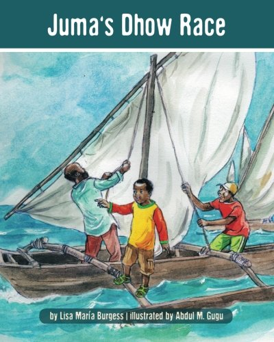 Juma's Dhow Race (The Tanzania Juma Stories) (Volume 4)