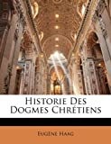 Historie des Dogmes Chrétiens, Eugne Haag and Eugene Haag, 1174033045