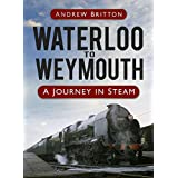 Waterloo to Weymouth: A Journey in Steam