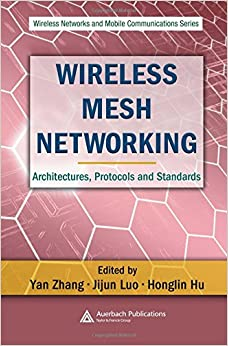 Wireless Mesh Networking: Architectures, Protocols and Standards (Wireless Networks and Mobile Communications)