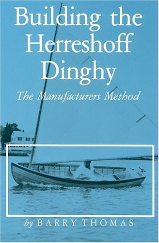 Building the Herreshoff Dinghy: The Manufacturers Method (Maritime) Barry Thomas