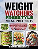 Weight Watchers Freestyle Meal Prep 2019: Selected and Most Delicious WW Smart points Recipes to Lose Weight, Reclaim Your Health and Energy with 30-Day Meal Plan - Lose Up to 30 Pounds in 30 Days