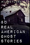 Image of 50 Real American Ghost Stories: A journey into the haunted history of the United States – 1800 to 1899