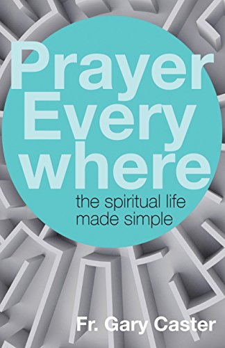 Prayer everywhere the spiritual life made simple kindle edition prayer everywhere the spiritual life made simple by caster gary fandeluxe Image collections
