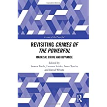 Revisiting Crimes of the Powerful: Marxism, Crime and Deviance