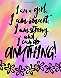 I Am A Girl, I Am Smart. I Am Strong And I Can Do Anything; Gift For Tweens: Cute Rainbow 8.5x11 Inspirational Quote Notebook/Journal For Girls/Tweens; Ruled Book For Writing/Journaling