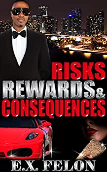 RISKS, REWARDS & CONSEQUENCES by [FELON, E.X.]
