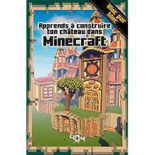 Apprends à construire ton château dans Minecraft (French Edition)