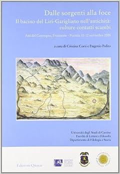 Dalle sorgenti alla foce. Il bacino del Liri-Garigliano nell'antichità: culture, contatti, scambi. Atti del Convegno (Frosinone-Formia 10-12 novembre 2006)