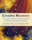Product review for Creative Recovery: A Complete Addiction Treatment Program That Uses Your Natural Creativity