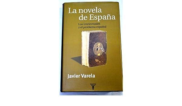 LA NOVELA DE ESPAÑA. Los intelectuales y el problema español Madrid, 1999: Amazon.es: Javier Varela: Libros