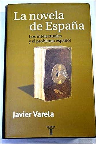 LA NOVELA DE ESPAÑA. Los intelectuales y el problema español ...