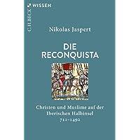 Die Reconquista: Christen und Muslime auf der Iberischen Halbinsel