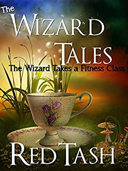 The Wizard Takes a Fitness Class (The Wizard Tales Book 2) by [Tash, Red, Tash, Leslea]