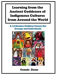 Learning from the Ancient Goddesses of Indigenous Cultures from Around the World: A 12-Session Goddess Course