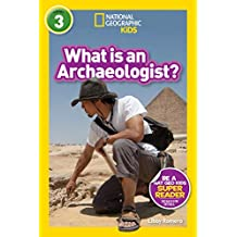 National Geographic Readers: What Is an Archaeologist? (L3) (National Geographic Readers, Level 3)