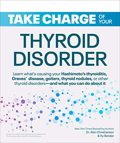 Book Cover: Take Charge of Your Thyroid Disorder: Learn What's Causing Your Hashimoto's Thyroiditis, Grave's Disease, Goiters, or
